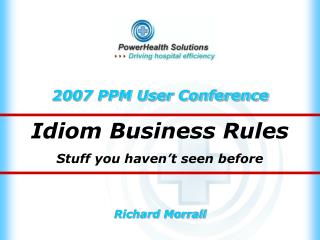 Idiom Business Rules Stuff you haven't seen before