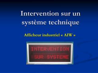 Intervention sur un système technique