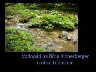 Vodopád na říčce  Rinnerberger     u obce  Leonstein