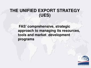 THE UNIFIED EXPORT STRATEGY (UES)