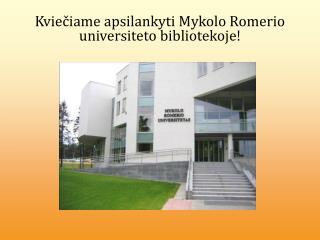 Kviečiame apsilankyti Mykolo Romerio universiteto bibliotekoje !