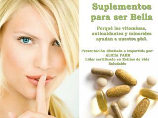 Suplementos para ser Bella Porqué las vitaminas, antioxidantes y minerales ayudan a nuestra piel.