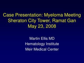 Case Presentation: Myeloma Meeting Sheraton City Tower, Ramat Gan May 23, 2008