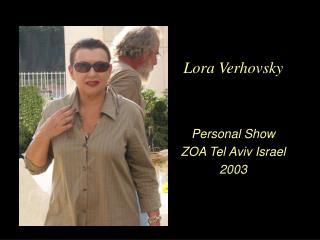Lora Verhovsky Personal Show ZOA Tel Aviv Israel 2003