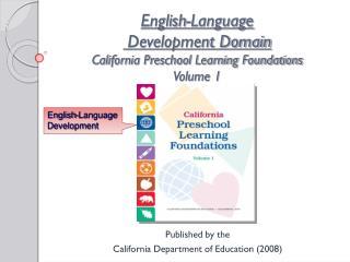 English-Language  Development Domain California Preschool Learning Foundations Volume 1