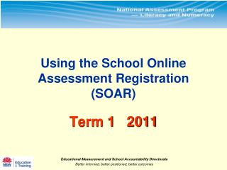 Using the School Online  Assessment Registration (SOAR)  Term 1   2011