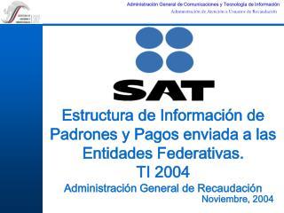 Estructura de Información de Padrones y Pagos enviada a las Entidades Federativas. TI 2004