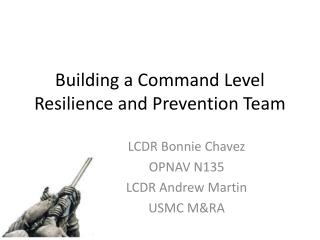 Building a Command Level Resilience and Prevention Team