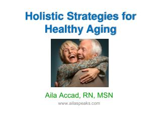 Holistic Strategies for  Healthy Aging