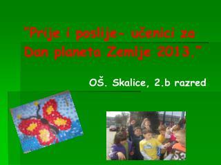 """""""Prije i poslije- učenici za Dan planeta Zemlje 2013."""""""
