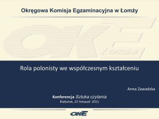 Rola polonisty we współczesnym kształceniu Anna Zawadzka Konferencja  Sztuka czytania