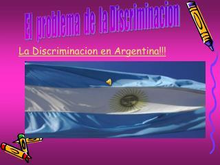 La Discriminacion en Argentina!!!