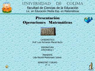 Presentación Operaciones   Matemáticas CATEDRÁTICO Prof. Luis Fernando Maciel Bucio ASIGNATURA