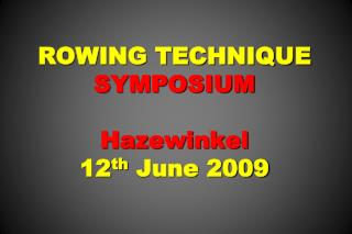 ROWING TECHNIQUE SYMPOSIUM  Hazewinkel  12th June 2009