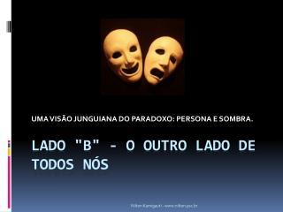 """LADO """"B"""" - O OUTRO LADO DE TODOS NÓS"""