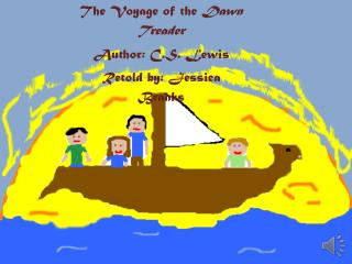 The Voyage of the  Dawn Treader Author: C.S. Lewis Retold by: Jessica Branks
