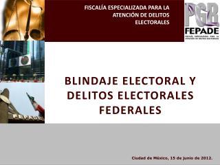 FISCAL�A ESPECIALIZADA PARA LA ATENCI�N DE DELITOS ELECTORALES