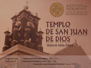 Rango : Parroquia                 Construcción del Primer edificio:   1526 – 1532