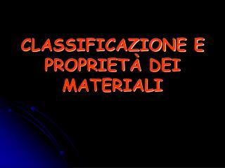 CLASSIFICAZIONE E PROPRIET �  DEI MATERIALI