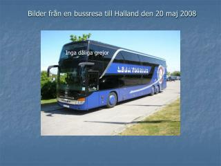 Bilder från en bussresa till Halland den 20 maj 2008