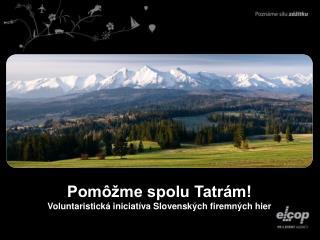 Pomôžme spolu Tatrám! Voluntaristická iniciatíva Slovenských firemných hier