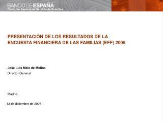 PRESENTACIÓN DE LOS RESULTADOS DE LA ENCUESTA FINANCIERA DE LAS FAMILIAS (EFF) 2005