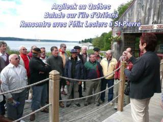 Argileak au Québec Balade sur l'île d'Orléans Rencontre avec Félix Leclerc à St-Pierre