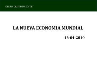 LA NUEVA ECONOMIA MUNDIAL 16-04-2010