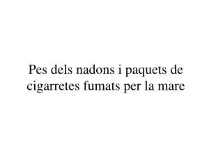 Pes dels nadons i paquets de cigarretes fumats per la mare