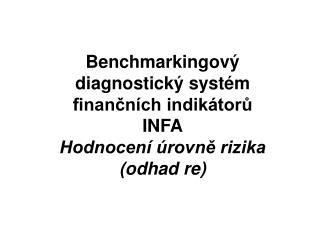 Benchmarkingový diagnostický systém finančních indikátorů  INFA Hodnocení úrovně rizika (odhad re)