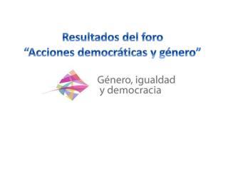 """Resultados  del foro  """" Acciones democráticas y género"""""""