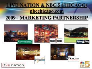 LIVE NATION & NBC 5 CHICAGO/ nbcchicago 2009+ MARKETING PARTNERSHIP