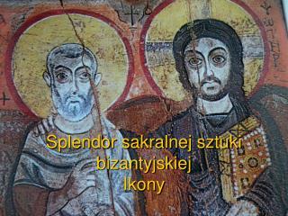 Splendor sakralnej sztuki bizantyjskiej Ikony