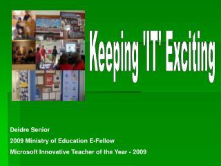 Deidre Senior 2009 Ministry of Education E-Fellow Microsoft Innovative Teacher of the Year - 2009