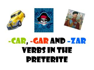 -Car ,  -Gar  and  –Zar  verbs in the Preterite