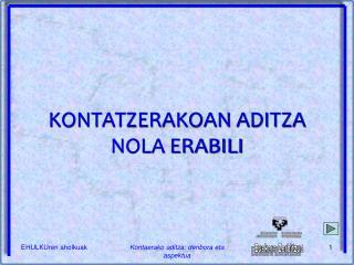 KONTATZERAKOAN ADITZA NOLA ERABILI