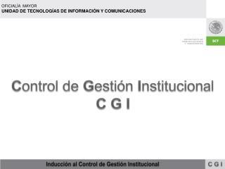 C ontrol de  G estión  I nstitucional C G I