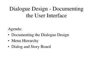 Dialogue Design - Documenting the User Interface