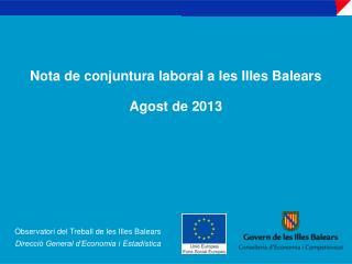 Nota de conjuntura laboral a les Illes Balears Agost de 2013
