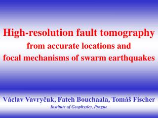 Václav Vavryčuk , Fateh Bouchaala, Tom áš Fischer Institute of Geophysics, Prague
