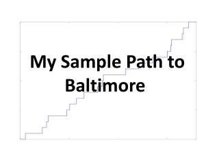 My Sample  P ath to Baltimore