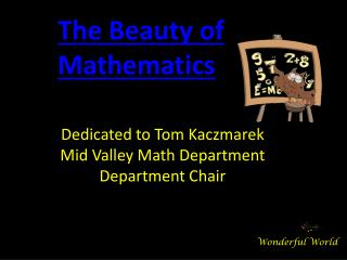 Dedicated to Tom Kaczmarek Mid Valley Math Department Department Chair