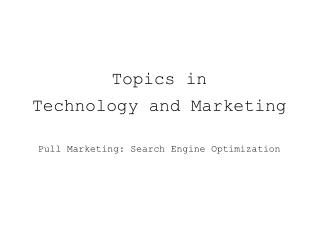 Topics in Technology and Marketing Pull Marketing: Search Engine Optimization