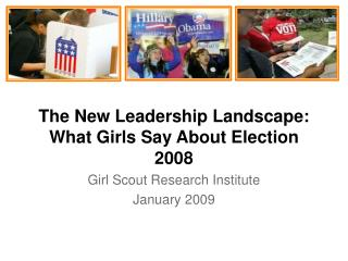 The New Leadership Landscape:  What Girls Say About Election 2008