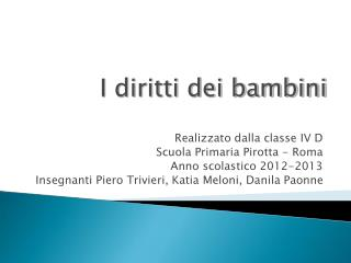Realizzato dalla classe IV D Scuola Primaria Pirotta - Roma Anno scolastico 2012-2013