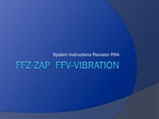 FFZ-zap   FFV-vibration