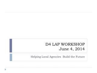D4 LAP WORKSHOP June 4, 2014
