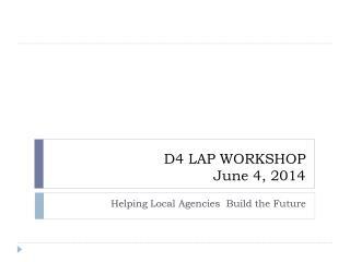D4 LAP WORKSHOP June 4, 2014