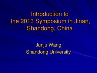 Introduction to  the 2013 Symposium in Jinan, Shandong, China
