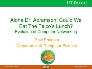 Aloha Dr. Abramson: Could We Eat The Telco's Lunch? Evolution of Computer Networking